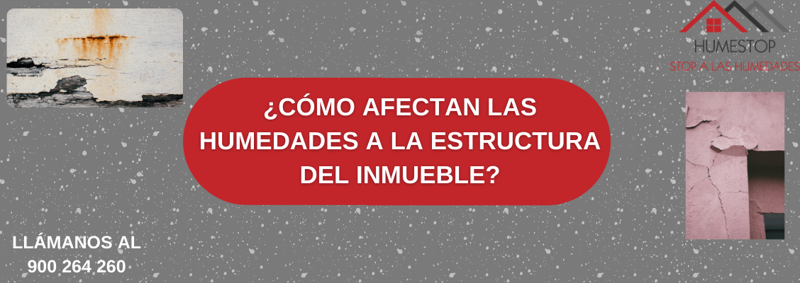 ¿Cómo afectan las humedades a la estructura del inmueble?